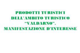 """PRODOTTI TURISTICI DELL'AMBITO TURISTICO """"VALDARNO""""- MANIFESTAZIONE DI INTERESSE. IMPORTANTE OPPORTUNITÀ PER GLI OPERATORI DEL TERRITORIO."""